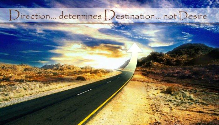 Direction determines destination not desire